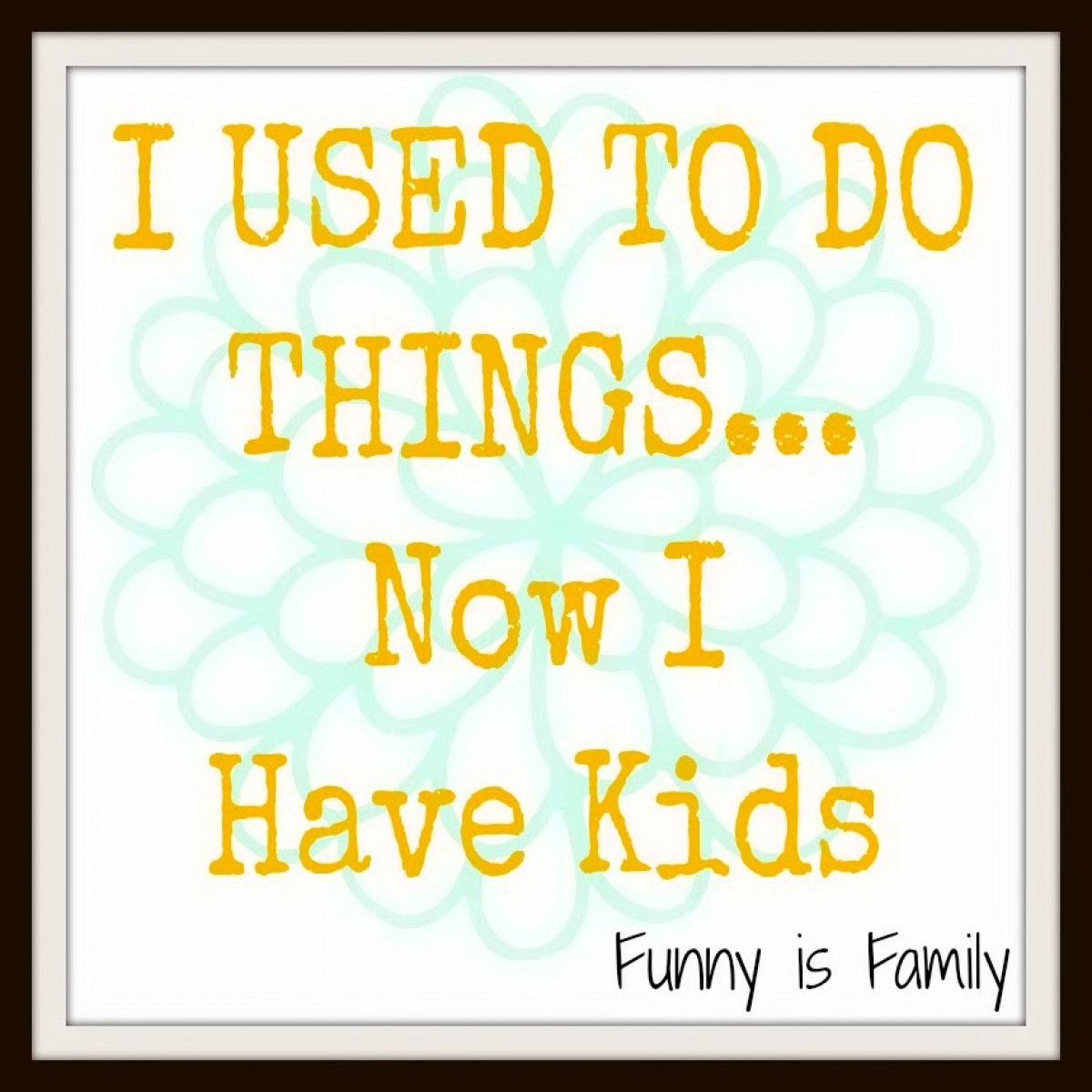 Συνήθιζα να κάνω πράγματα – τώρα έχω παιδιά