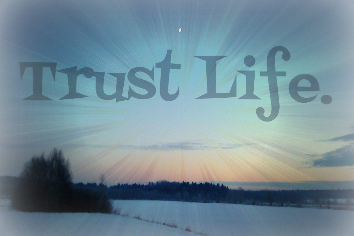 Εμπιστεύσου τη ζωή γιατί με κάθε τρόπο σου δείχνει το δρόμο.