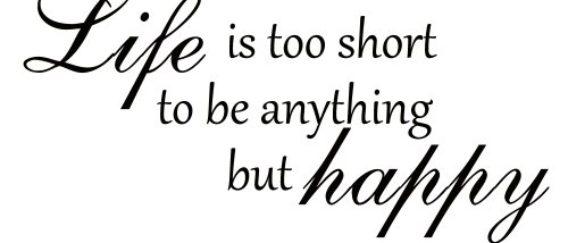Η ζωή είναι μικρή για να είναι θλιβερή!
